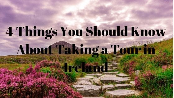 4 Things You Should Know About Taking a Tour in Ireland