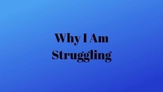 Why I Am Struggling