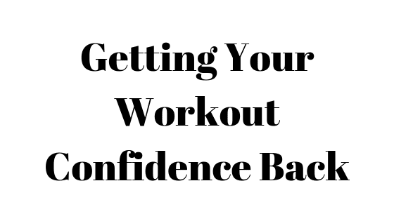 Getting Your Workout Confidence Back
