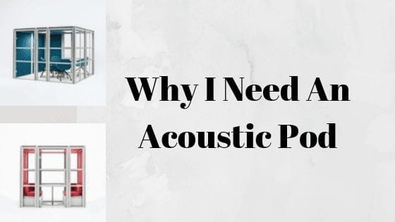Why I Need An Accoustic Pod