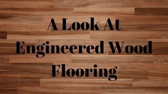 A Look At Engineered Wood Flooring