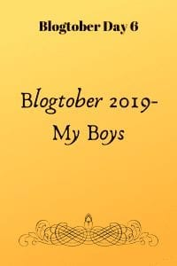 Blogtober Day 6 - My Boys