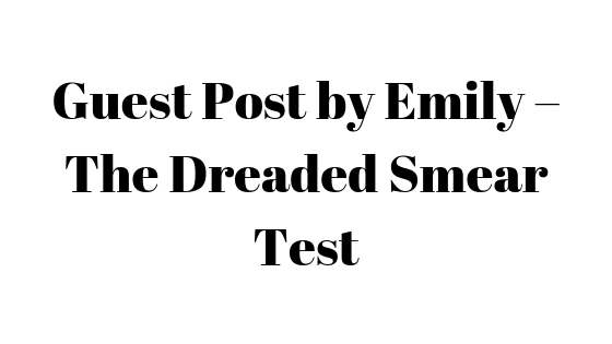 Guest Post by Emily – The Dreaded Smear Test