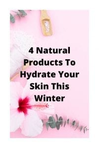 4 Natural Products To Hydrate Your Skin This Winter