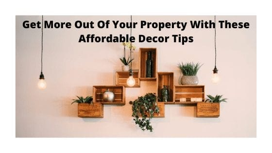 Get More Out Of Your Property With These Affordable Decor Tips