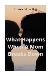 What Happens When A Mom Breaks Down