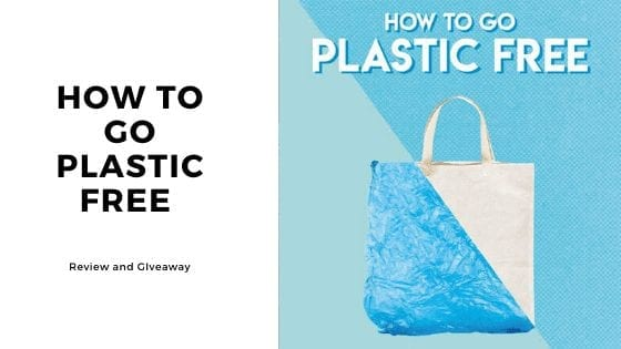 How To Go Plastic Free Review and Giveaway
