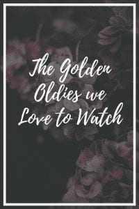 The Golden Oldies we Love to Watch