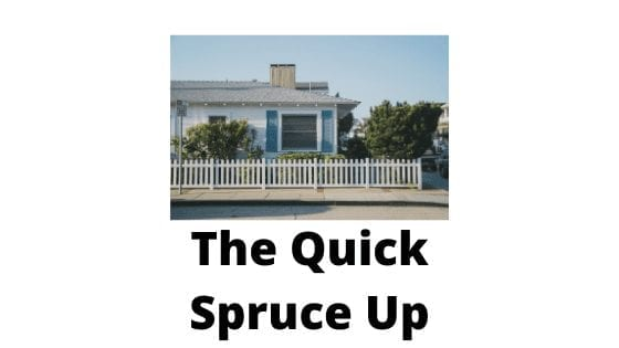 The Quick Spruce Up