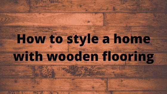 How to style a home with wooden flooring