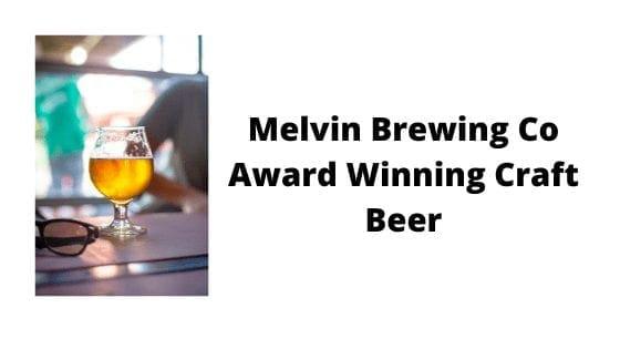 Melvin Brewing Co Award Winning Craft Beer