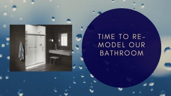 Time To Re-Model Our Bathroom