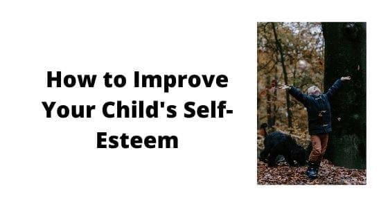 How to Improve Your Child's Self-Esteem