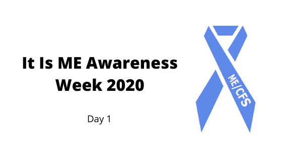 It Is ME Awareness Week 2020