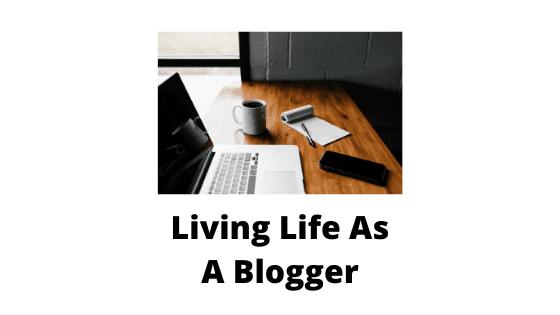 Living Life As A Blogger