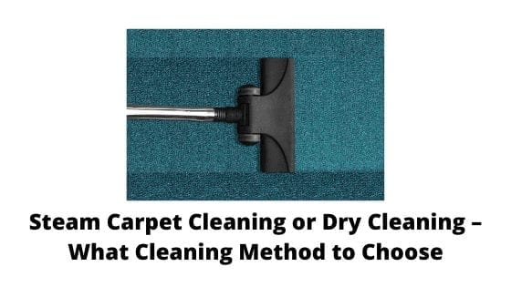Steam Carpet Cleaning or Dry Cleaning – What Cleaning Method to Choose