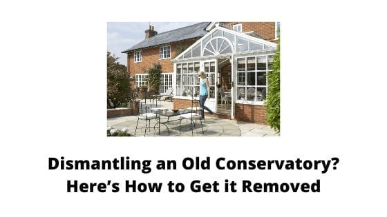Dismantling an Old Conservatory? Here's How to Get it Removed