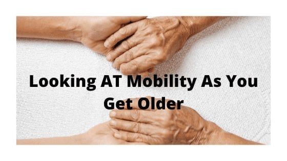 Looking AT Mobility As You Get Older