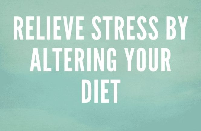 Relieve Stress By Altering Your Diet