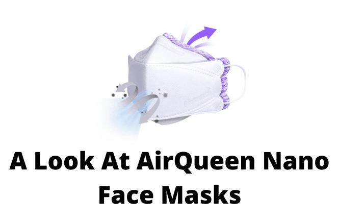 A Look At AirQueen Nano Face Masks