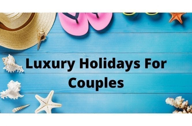 Luxury Holidays For Couples