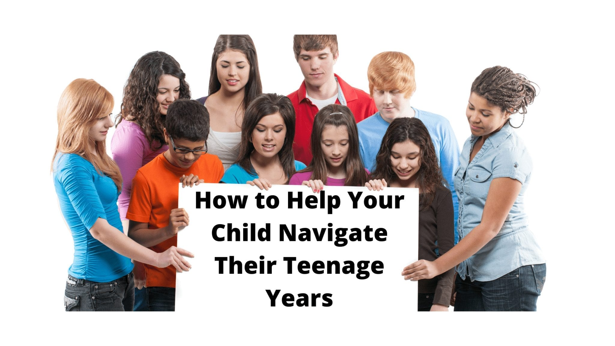How to Help Your Child Navigate Their Teenage Years