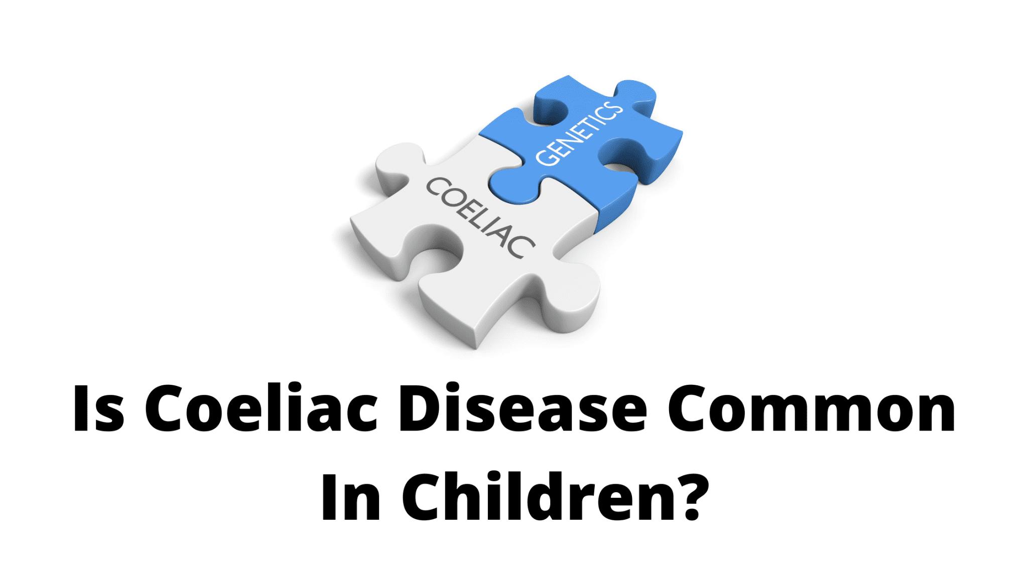 Is Coeliac Disease Common In Children?