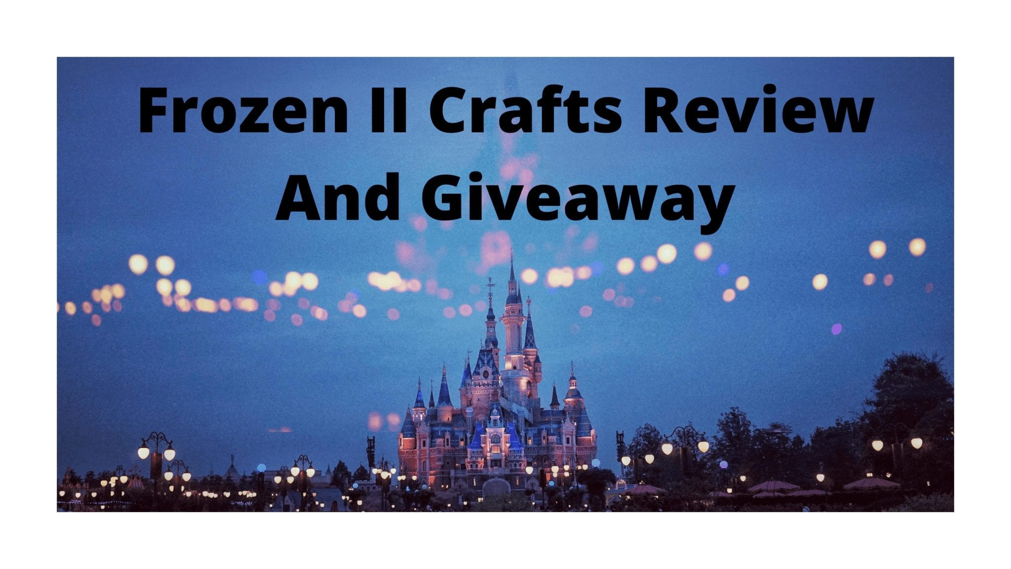 Frozen II Crafts Review And Giveaway