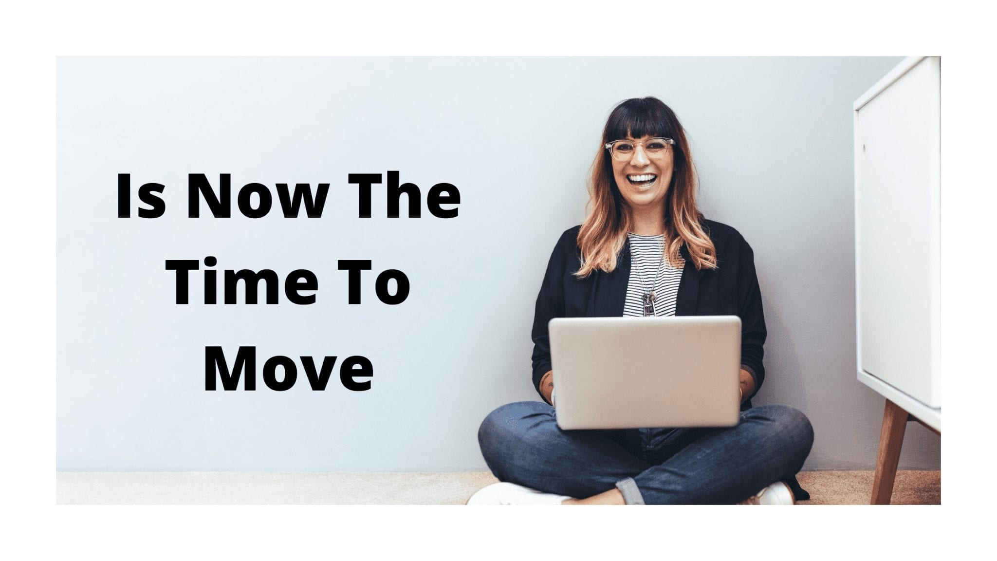 Is Now The Time To Move