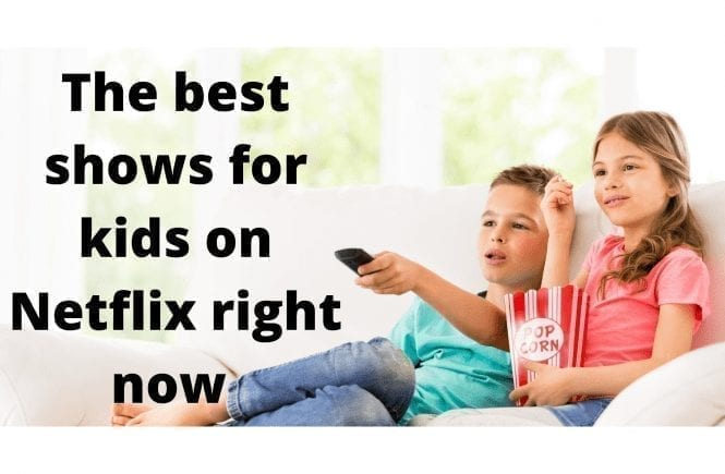 The best shows for kids on Netflix right now