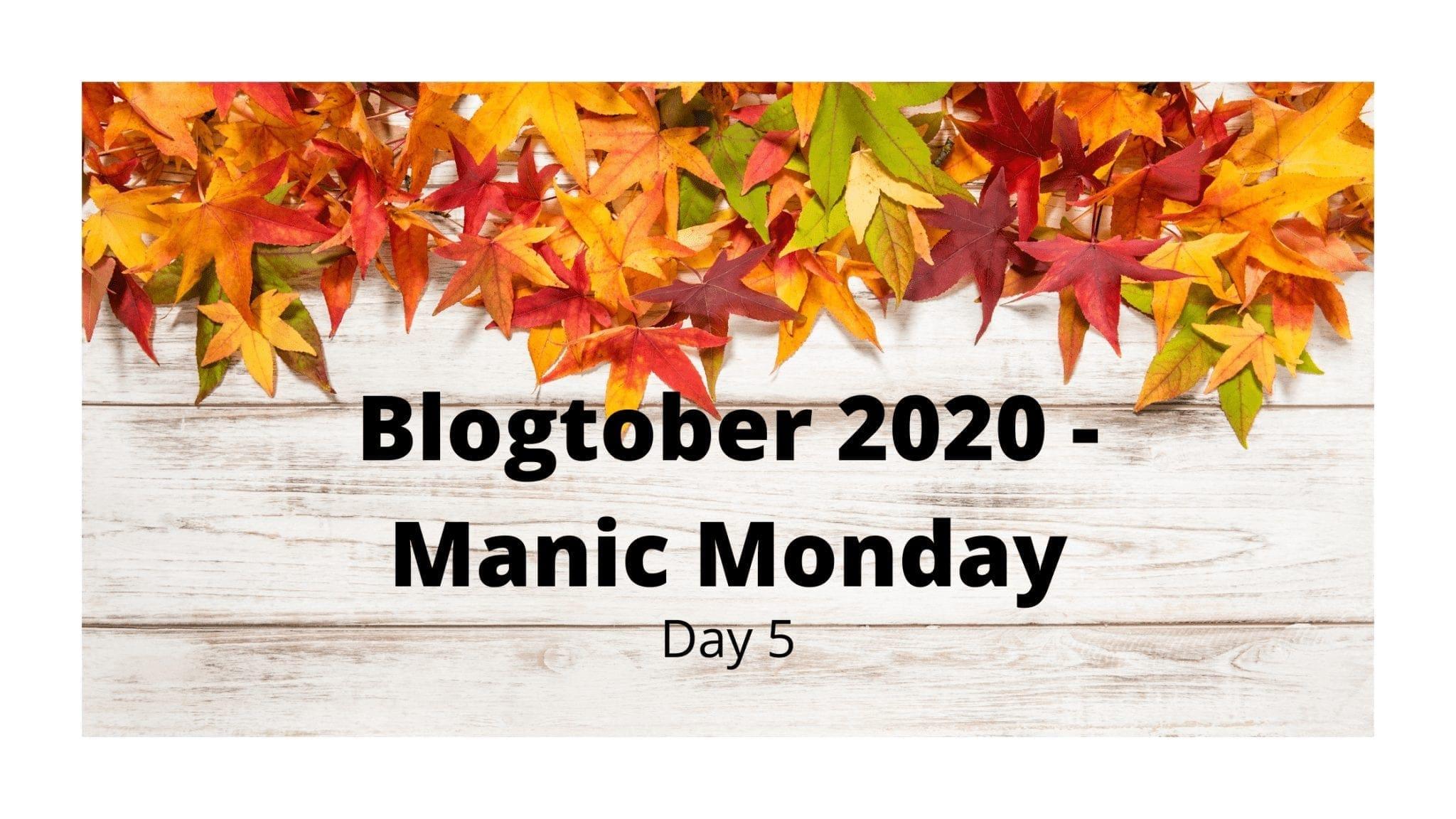 Blogtober 2020 - Manic Monday