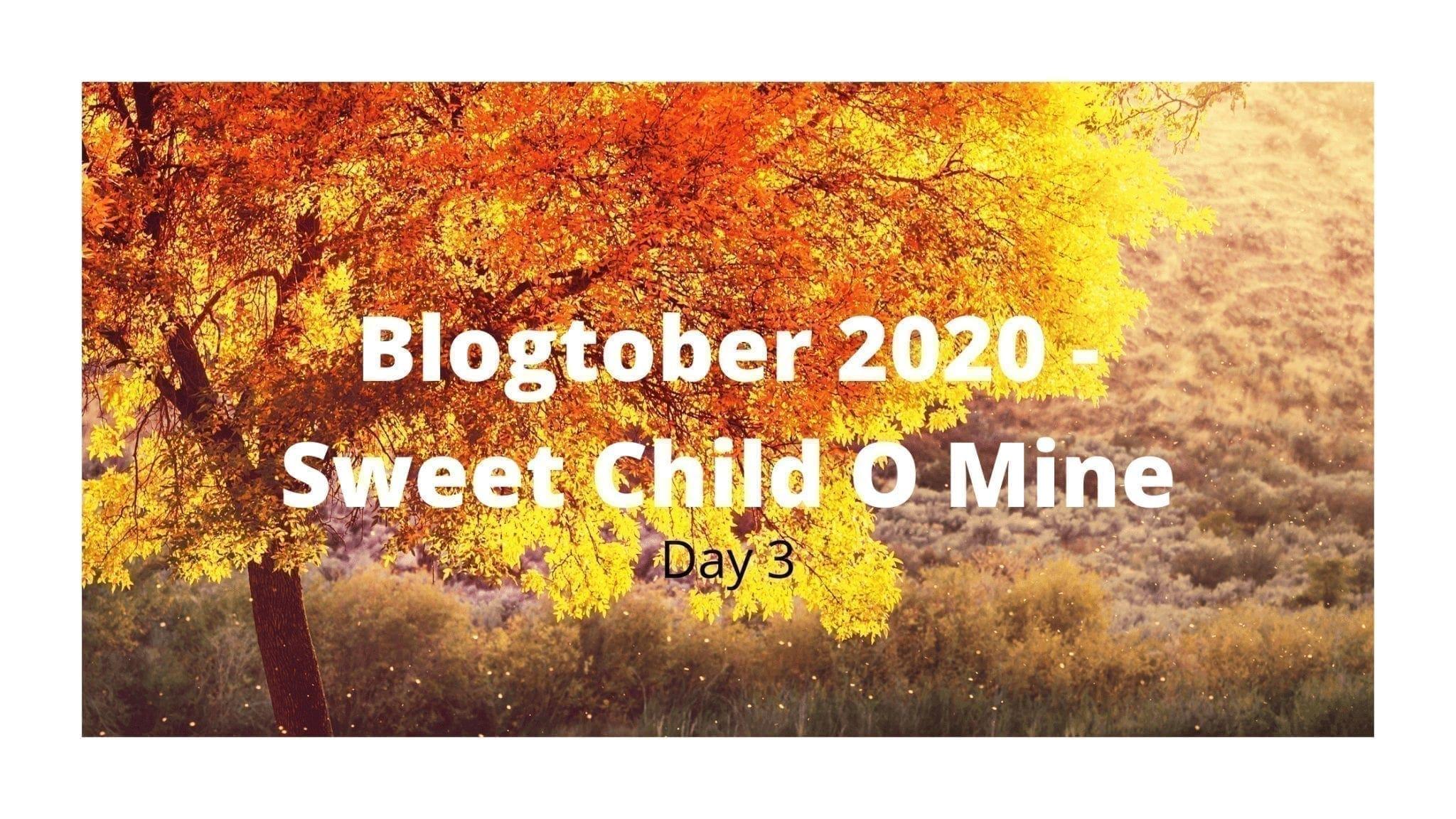 Blogtober 2020 - Sweet Child O Mine