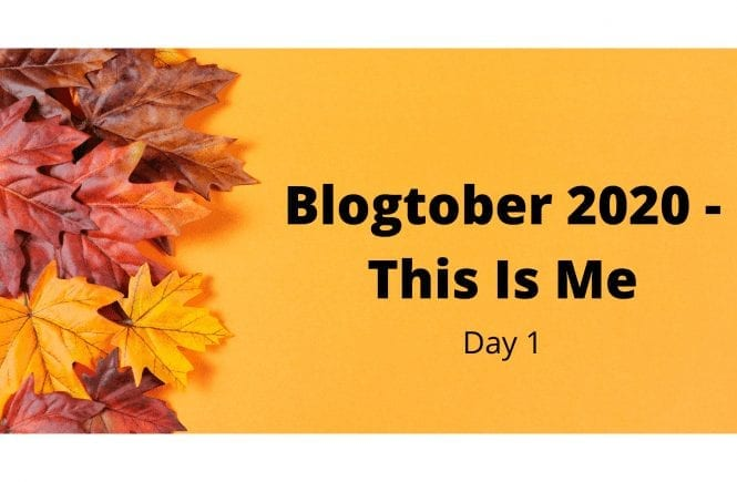 Blogtober 2020 - This Is Me