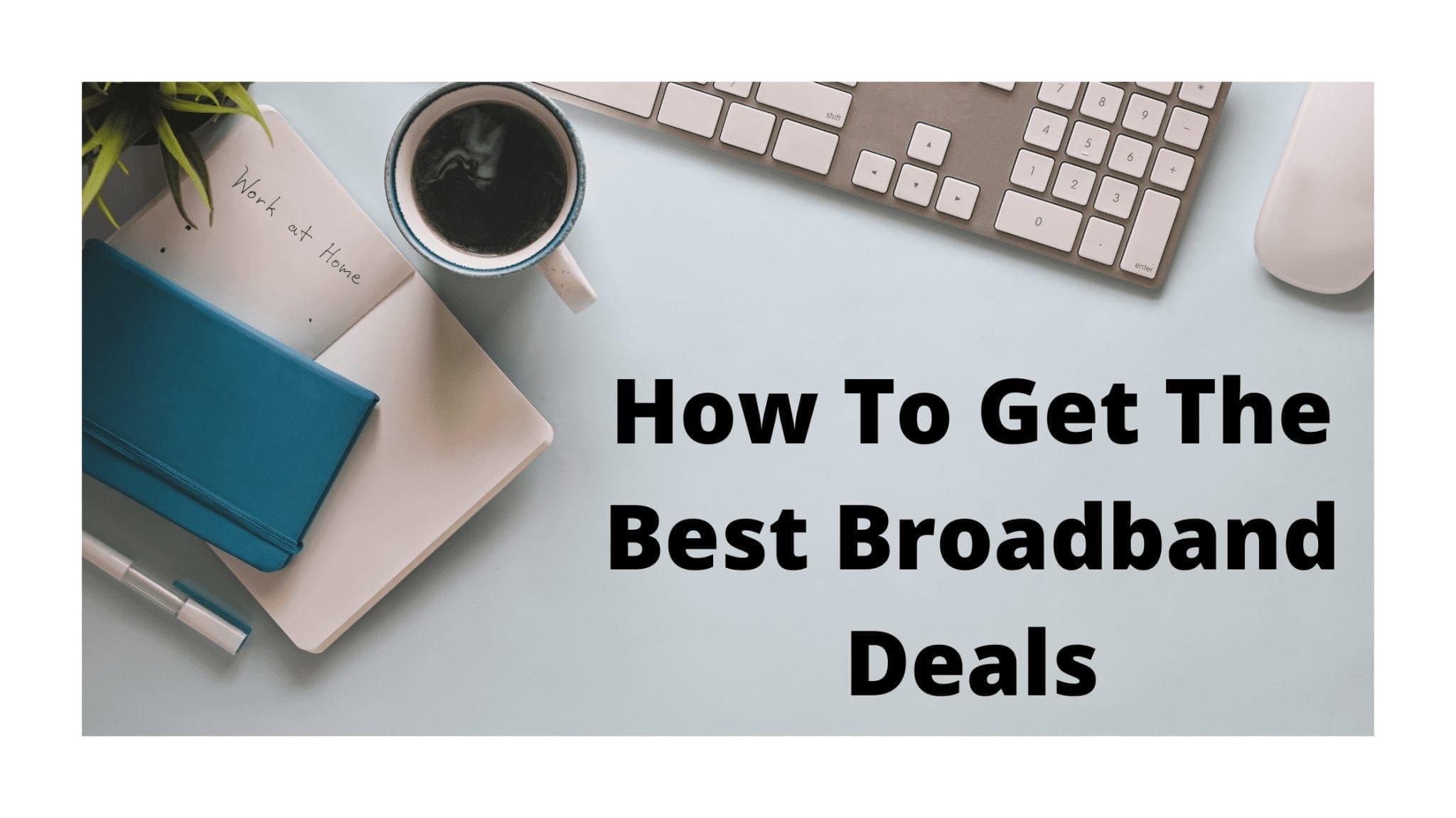 How To Get The Best Broadband Deals