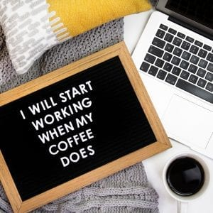 i will start working when my coffee does sign