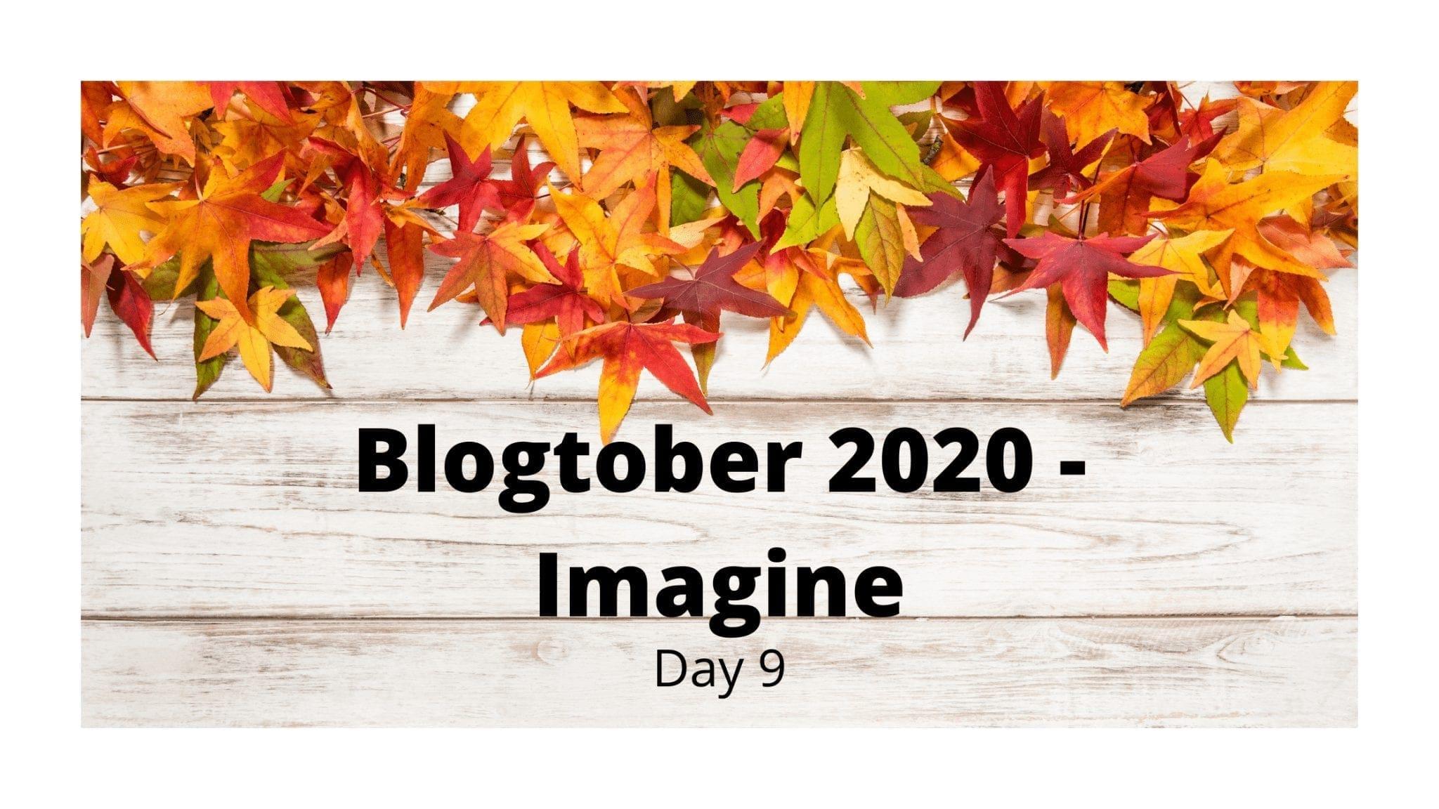 Blogtober 2020 - Imagine