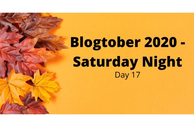 Blogtober 2020 - Saturday Night