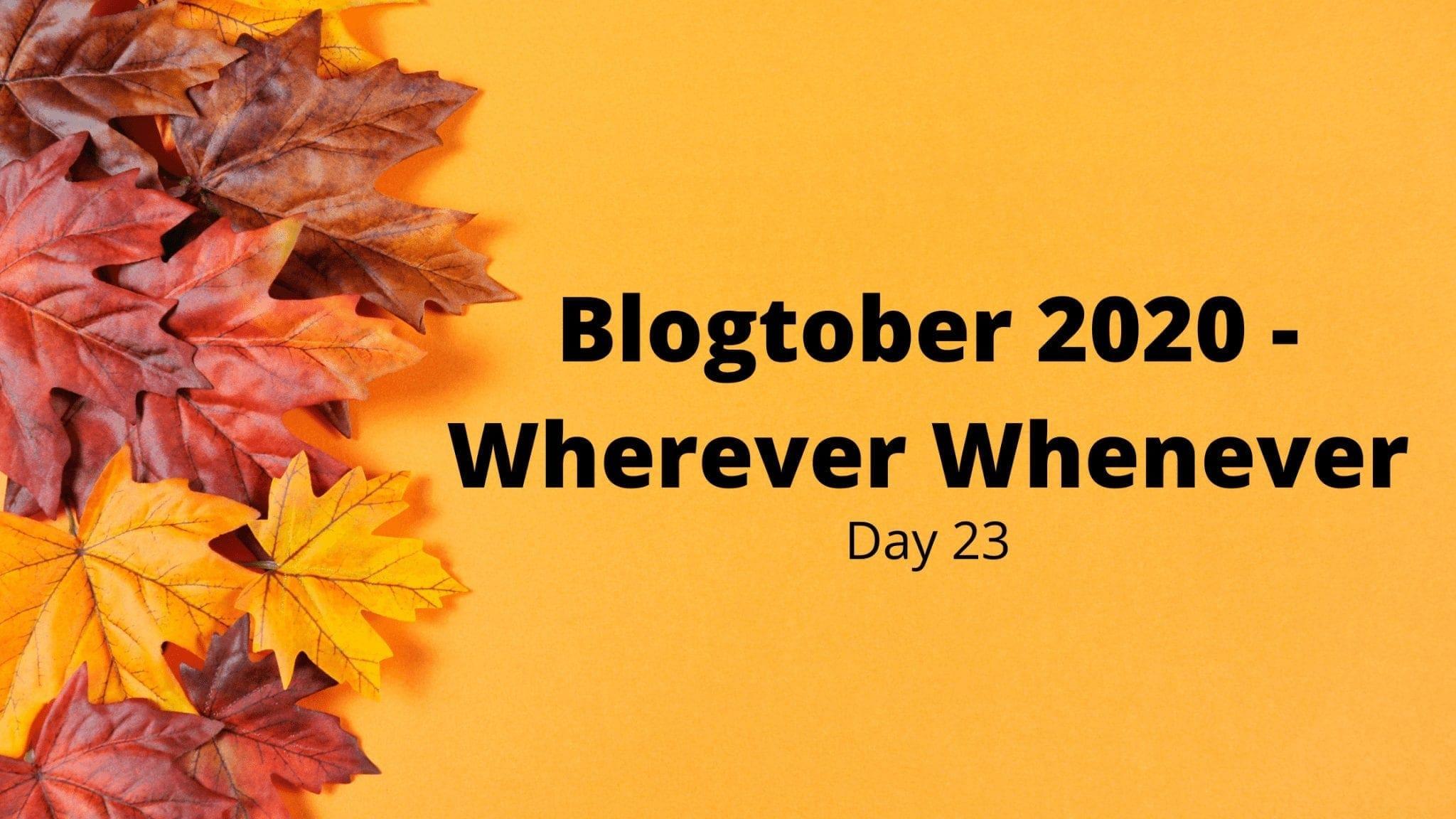 Blogtober 2020 - Wherever Whenever