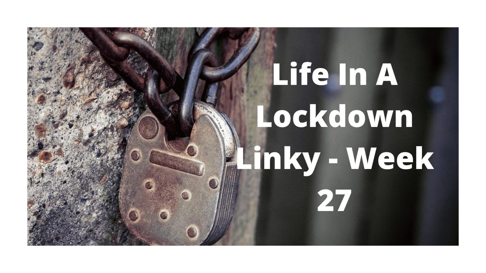 Life In A Lockdown Linky - Week 27
