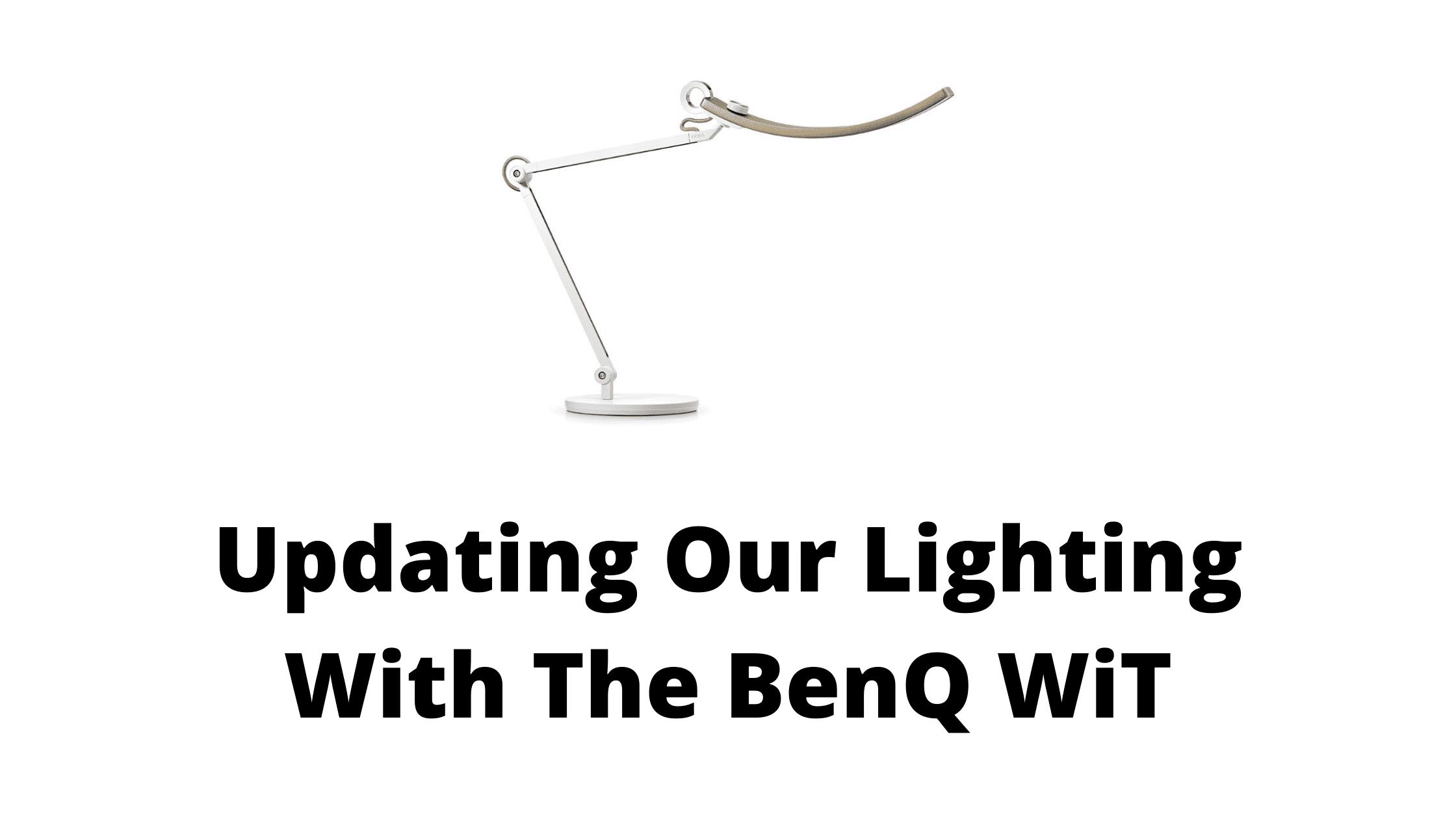 Updating Our Lighting With The BenQ WiT