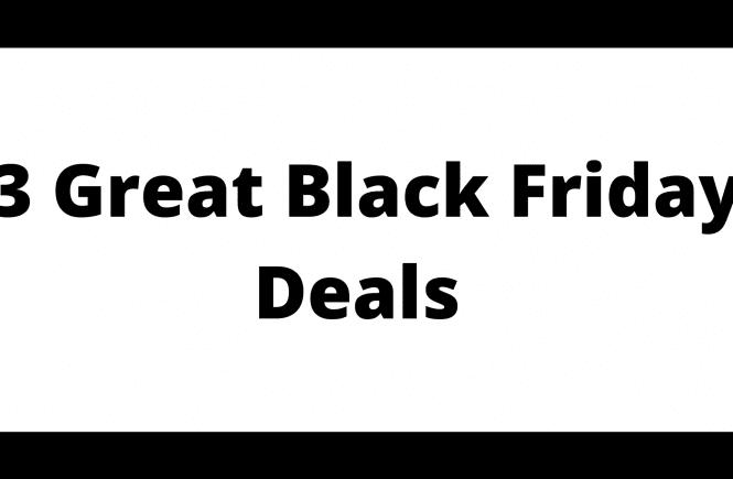 3 Great Black Friday Deals