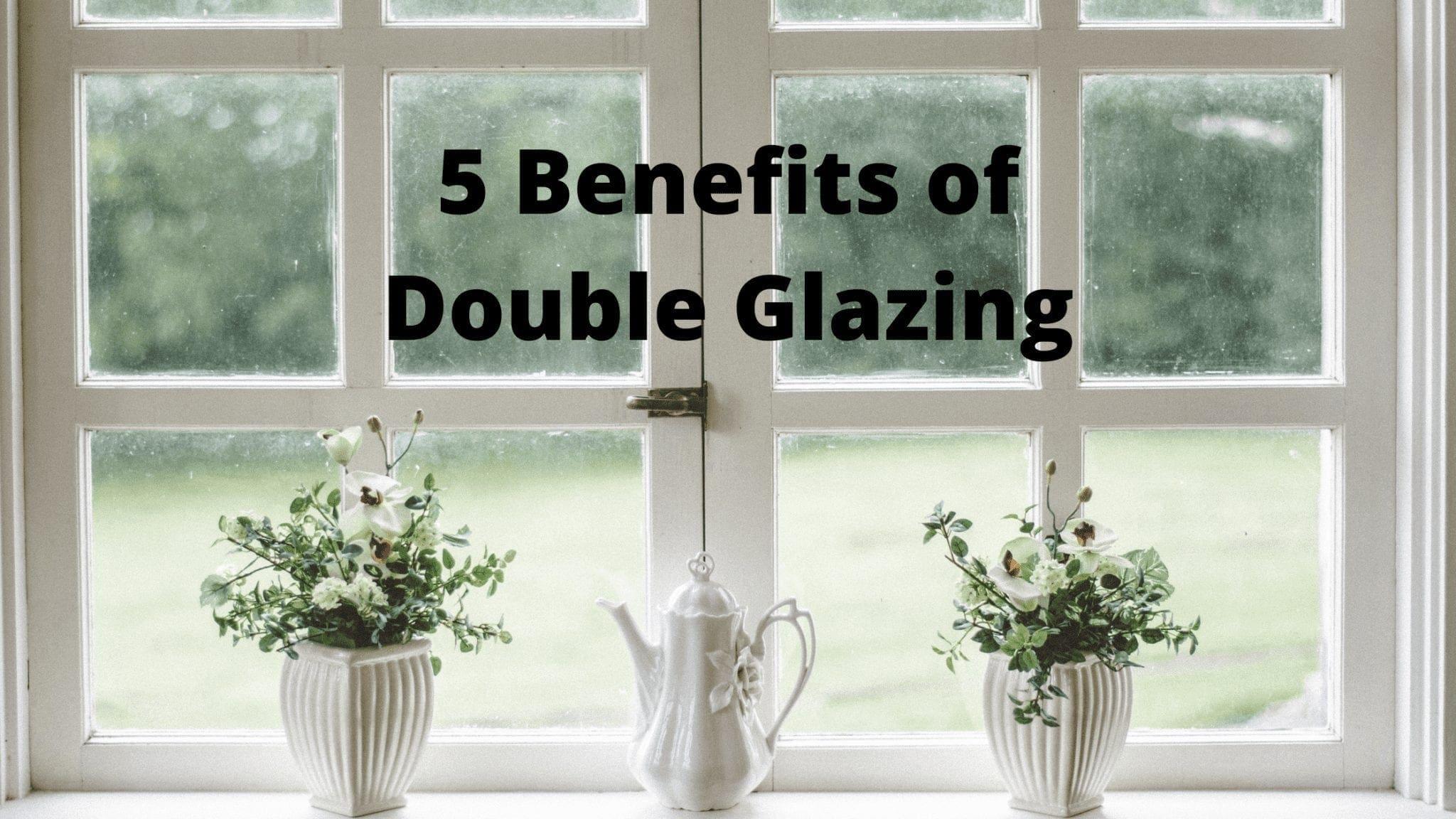 5 Benefits of Double Glazing