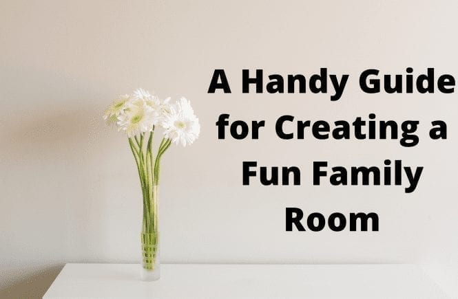 A Handy Guide for Creating a Fun Family Room