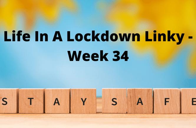 Life In A Lockdown Linky - Week 34