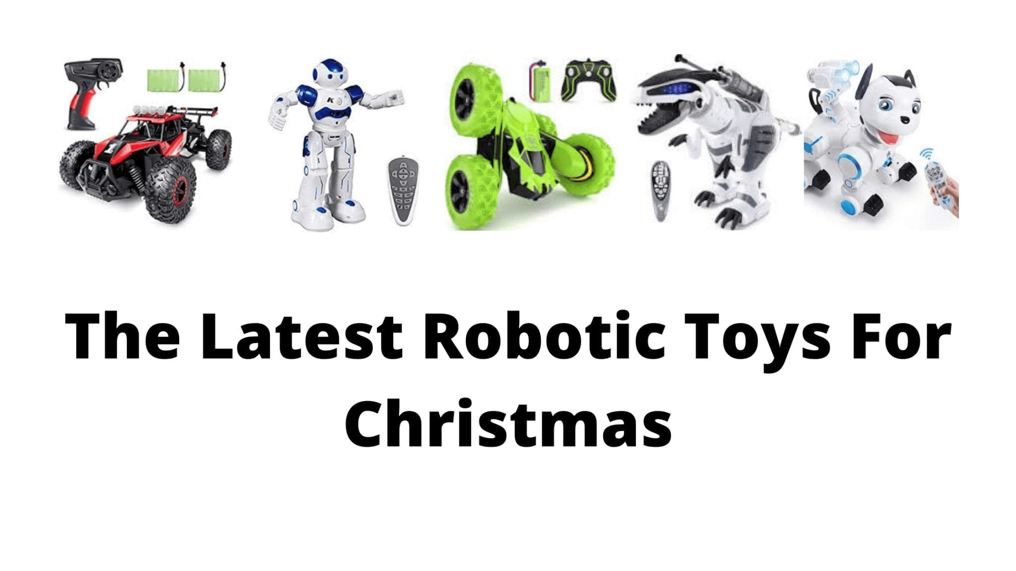 The Latest Robotic Toys For Christmas