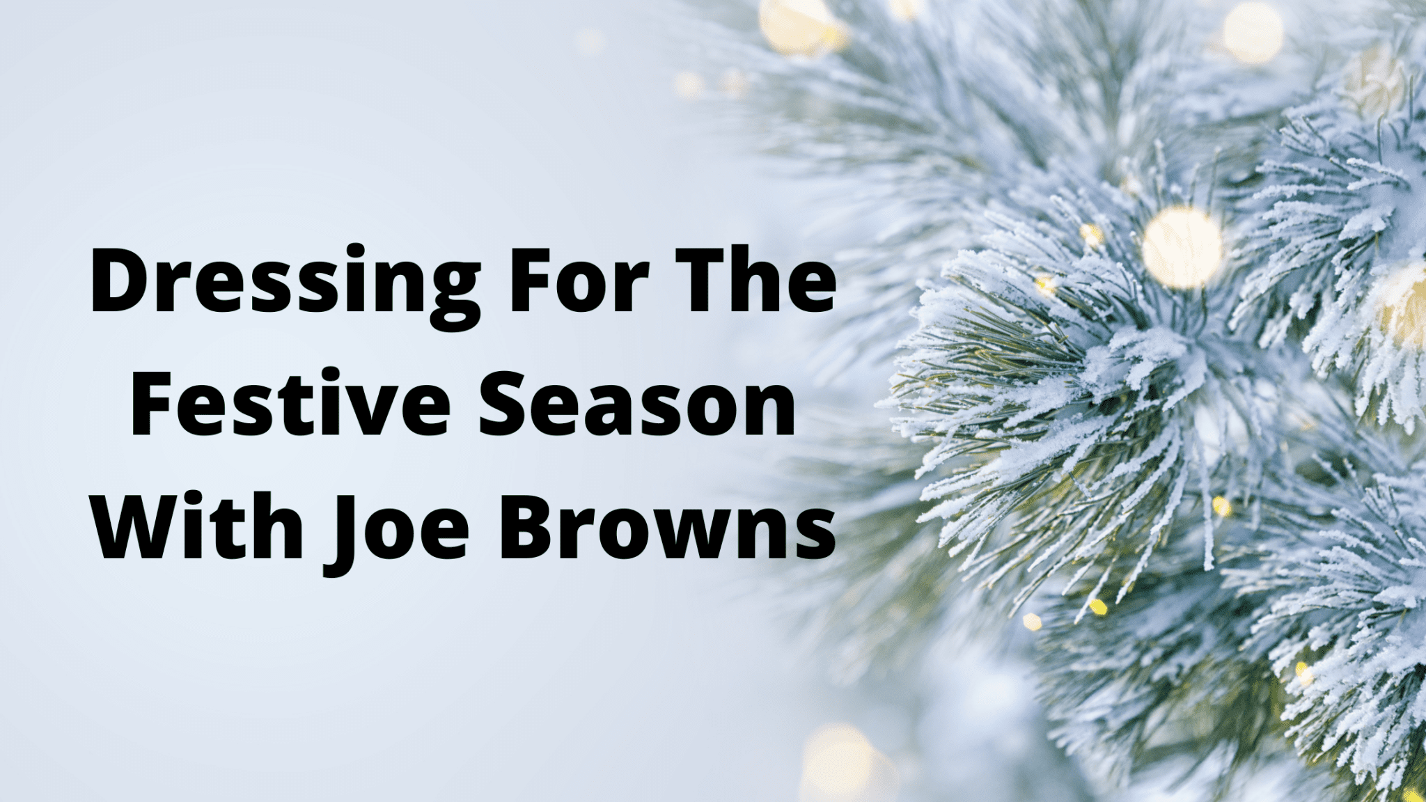 Dressing For The Festive Season With Joe Browns