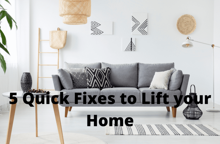 5 Quick Fixes to Lift your Home