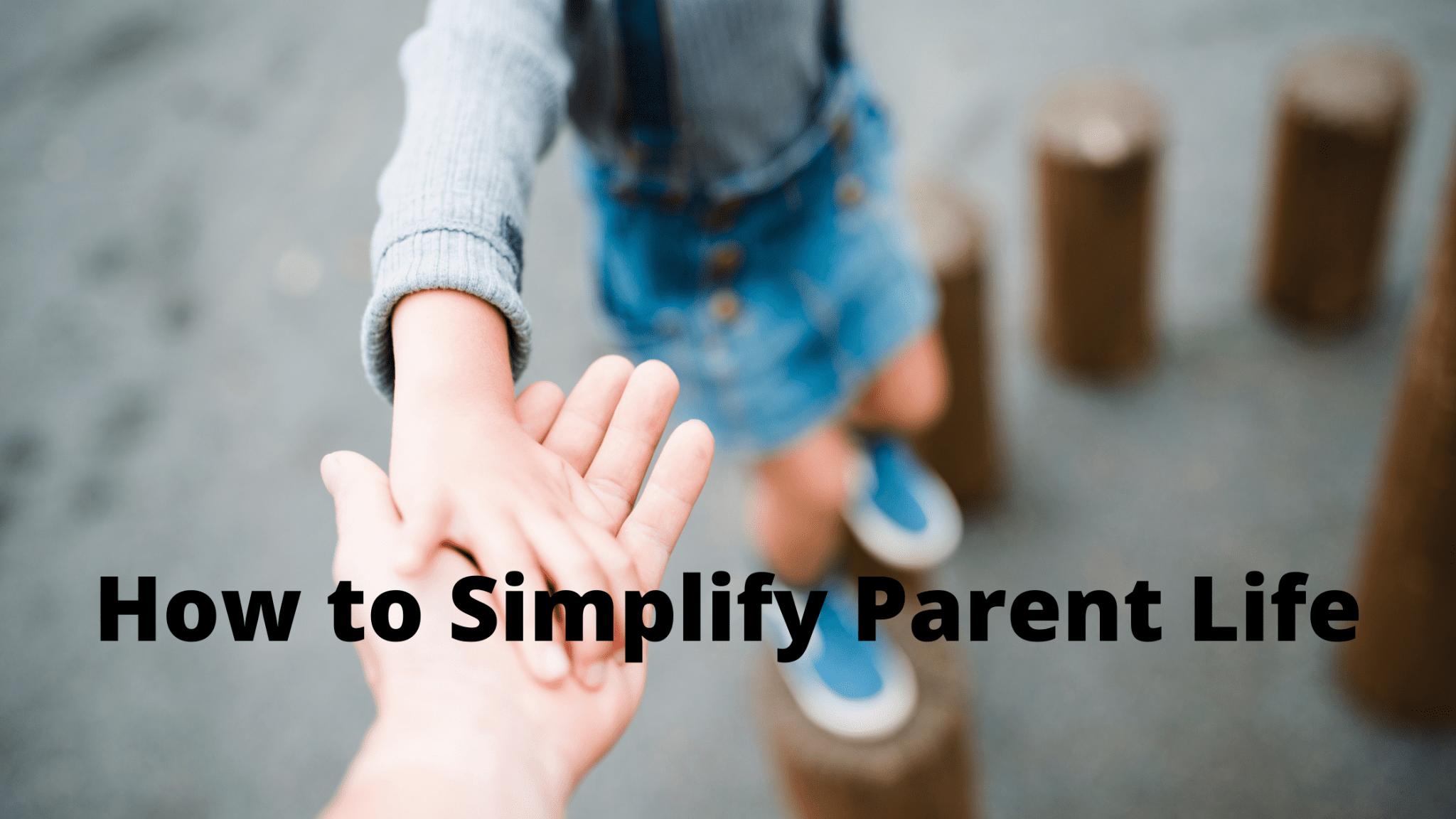 How to Simplify Parent Life