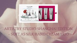 Artistry Studio Shanghai Edition - Soft as Silk Hand Cream Trio