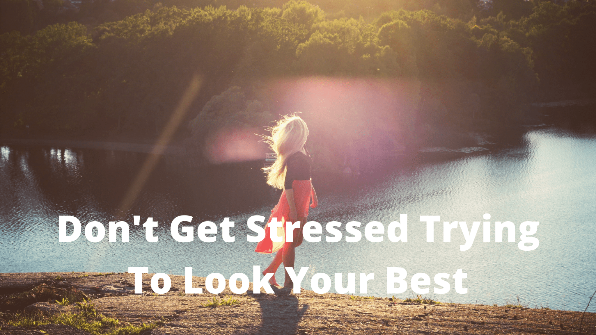 Don't Get Stressed Trying To Look Your Best
